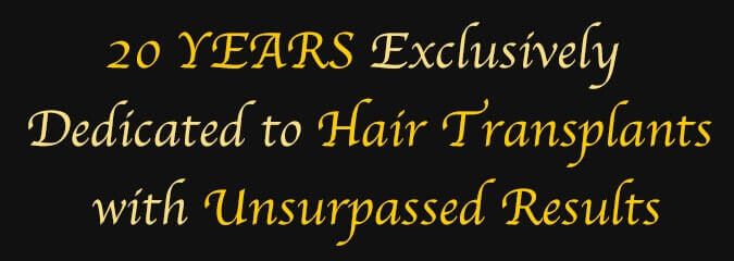 20 YEARS Exclusivley Dedicated To Hair Transplants with Unsurpassed Results